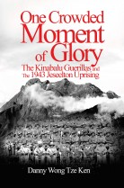 One Crowded Moment of Glory The Kinabalu Guerillas and the 1943 Jesselton Uprising